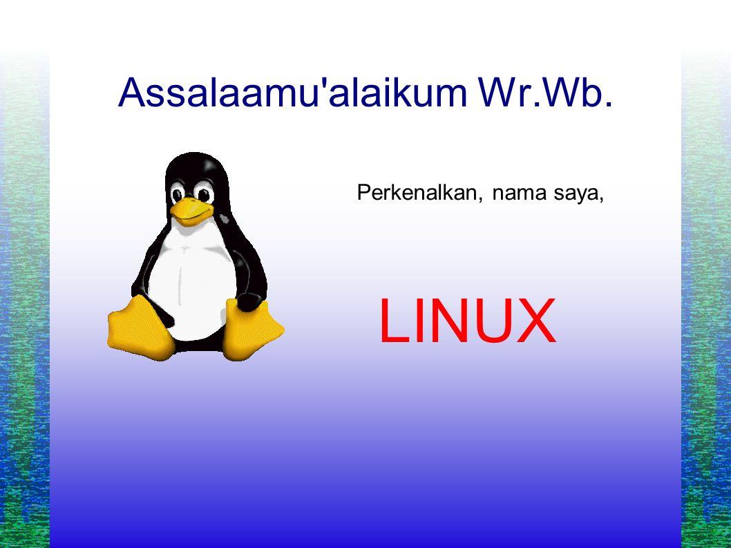 Assalaamu alaikum Wr.Wb. Perkenalkan, nama saya, LINUX