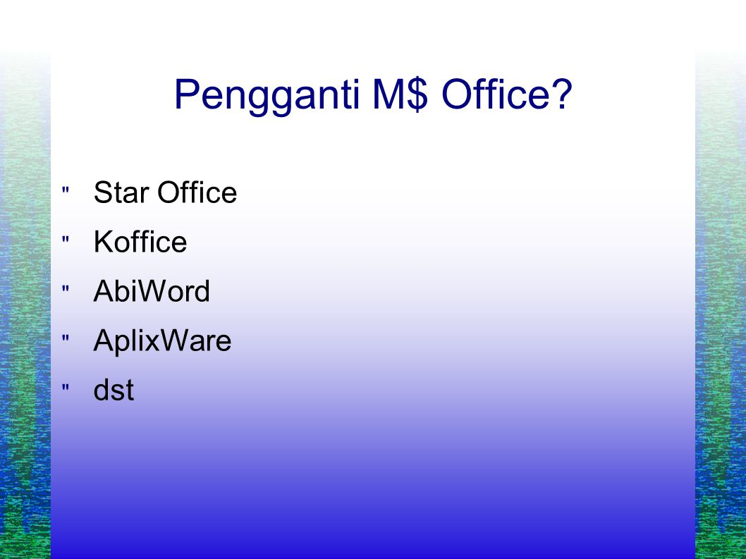 Pengganti M$ Office  Star Office  Koffice  AbiWord  AplixWare  dst