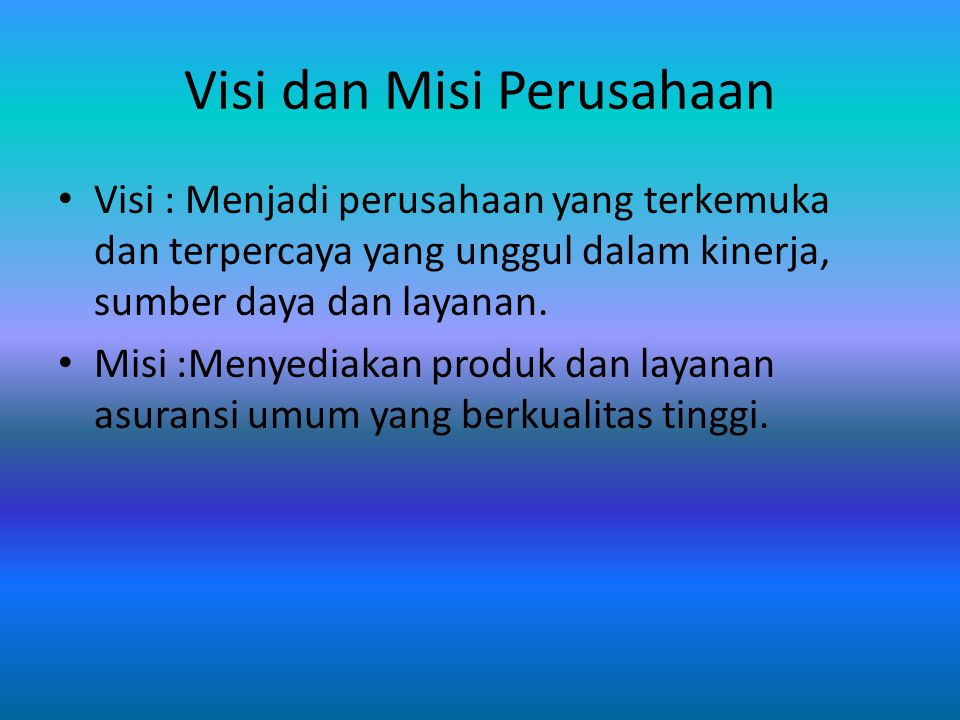 Visi dan Misi Perusahaan Visi : Menjadi perusahaan yang terkemuka dan terpercaya yang unggul dalam kinerja, sumber daya dan layanan.