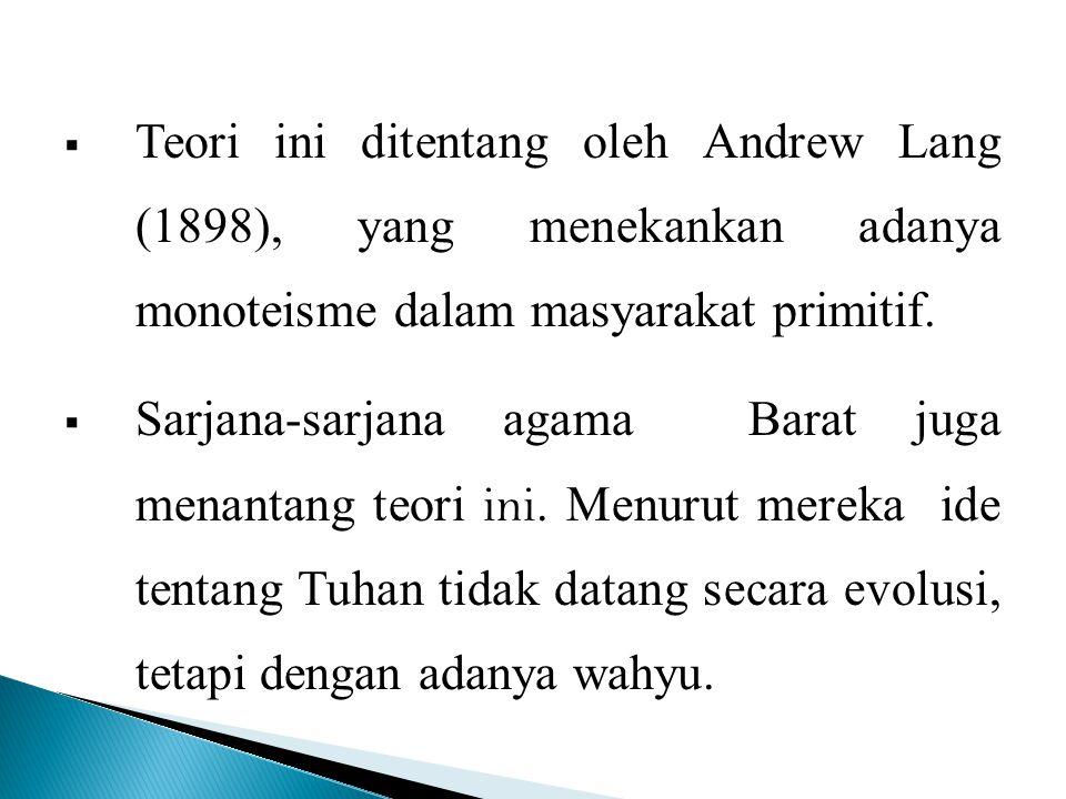  Teori ini ditentang oleh Andrew Lang (1898), yang menekankan adanya monoteisme dalam masyarakat primitif.  Sarjana-sarjana agama Barat juga menanta