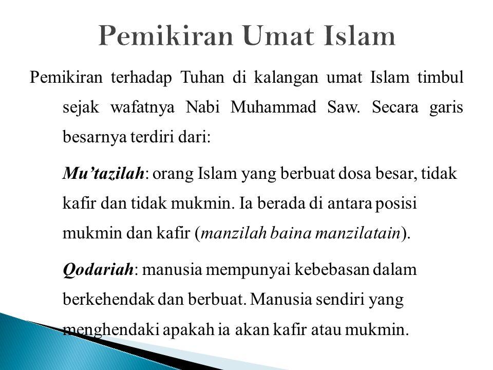 Pemikiran terhadap Tuhan di kalangan umat Islam timbul sejak wafatnya Nabi Muhammad Saw. Secara garis besarnya terdiri dari: Mu'tazilah: orang Islam y