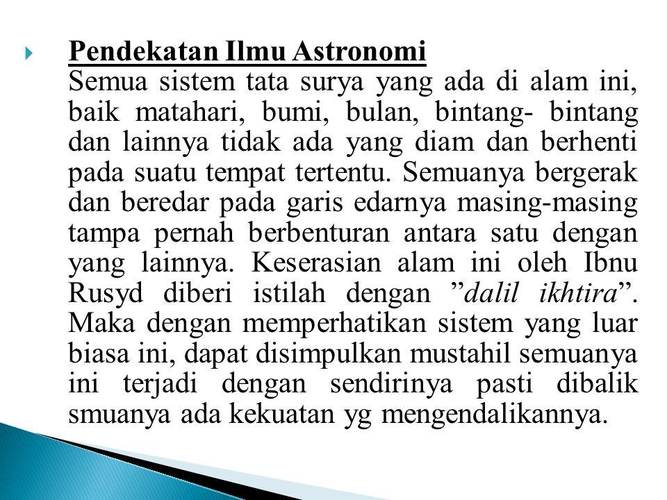  Pendekatan Ilmu Astronomi Semua sistem tata surya yang ada di alam ini, baik matahari, bumi, bulan, bintang- bintang dan lainnya tidak ada yang diam