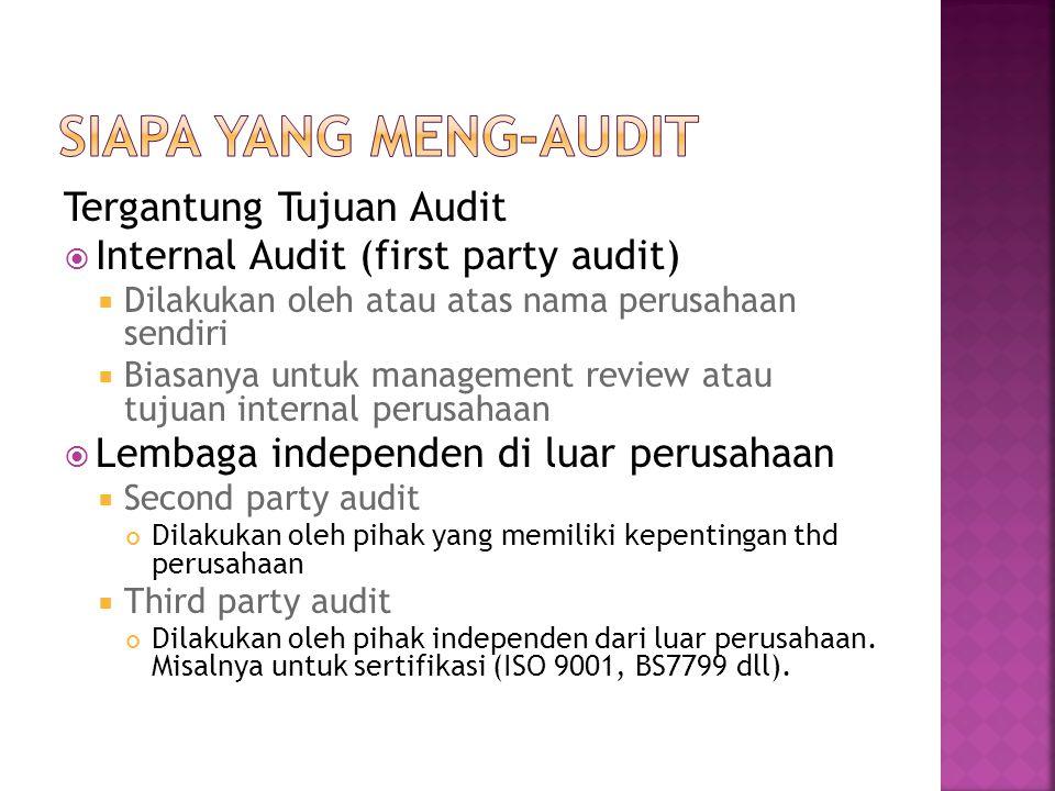 Tergantung Tujuan Audit  Internal Audit (first party audit)  Dilakukan oleh atau atas nama perusahaan sendiri  Biasanya untuk management review ata