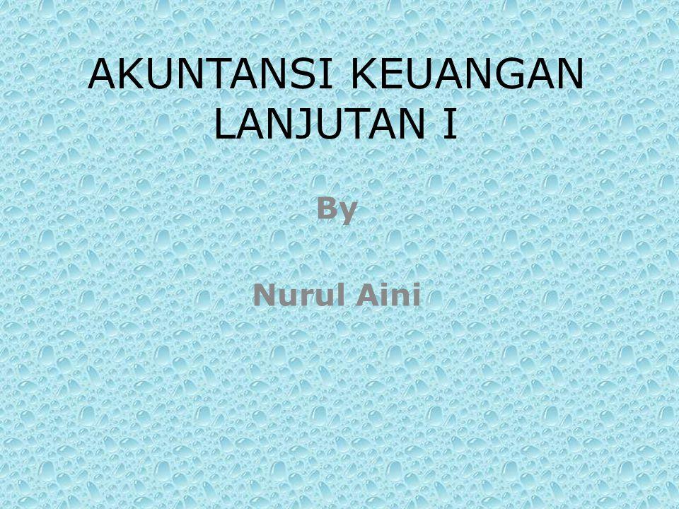 AKUNTANSI KEUANGAN LANJUTAN I By Nurul Aini