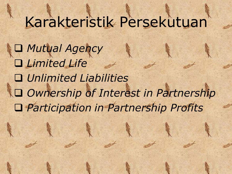 Karakteristik Persekutuan  Mutual Agency  Limited Life  Unlimited Liabilities  Ownership of Interest in Partnership  Participation in Partnership