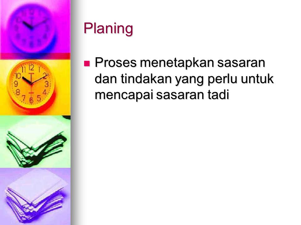 Planing Proses menetapkan sasaran dan tindakan yang perlu untuk mencapai sasaran tadi Proses menetapkan sasaran dan tindakan yang perlu untuk mencapai sasaran tadi