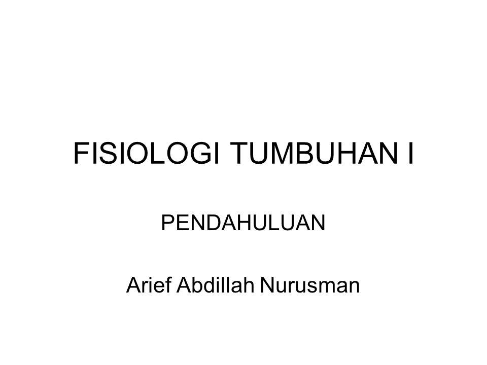 FISIOLOGI TUMBUHAN I PENDAHULUAN Arief Abdillah Nurusman