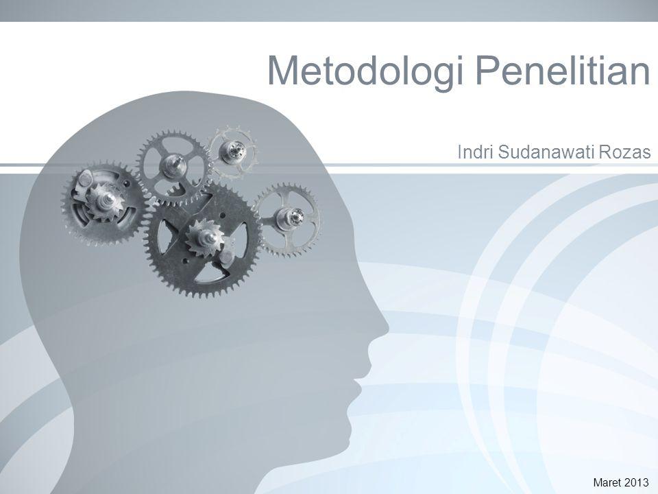 Metodologi Penelitian Indri Sudanawati Rozas Maret 2013