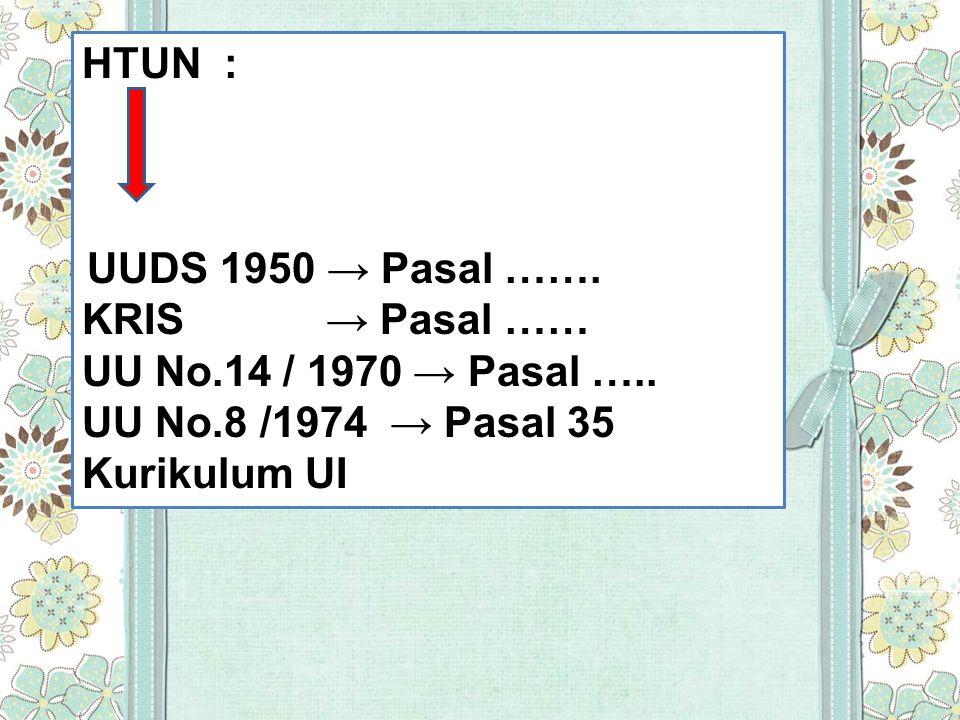 HTUN : UUDS 1950 → Pasal ……. KRIS → Pasal …… UU No.14 / 1970 → Pasal ….. UU No.8 /1974 → Pasal 35 Kurikulum UI
