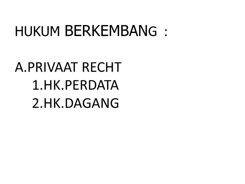 HUKUM BERKEMBAN G : A.PRIVAAT RECHT 1.HK.PERDATA 2.HK.DAGANG