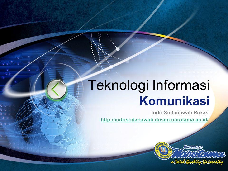 LOGO Edit your company slogan Teknologi Informasi Komunikasi Indri Sudanawati Rozas http://indrisudanawati.dosen.narotama.ac.id/
