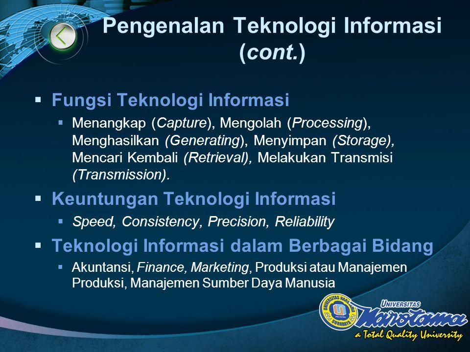 LOGO Pengenalan Teknologi Informasi (cont.)  Fungsi Teknologi Informasi  Menangkap (Capture), Mengolah (Processing), Menghasilkan (Generating), Menyimpan (Storage), Mencari Kembali (Retrieval), Melakukan Transmisi (Transmission).
