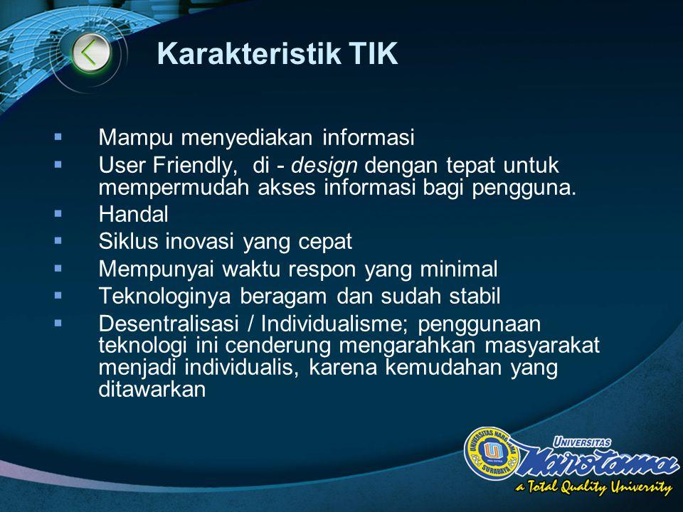 LOGO Karakteristik TIK  Mampu menyediakan informasi  User Friendly, di - design dengan tepat untuk mempermudah akses informasi bagi pengguna.