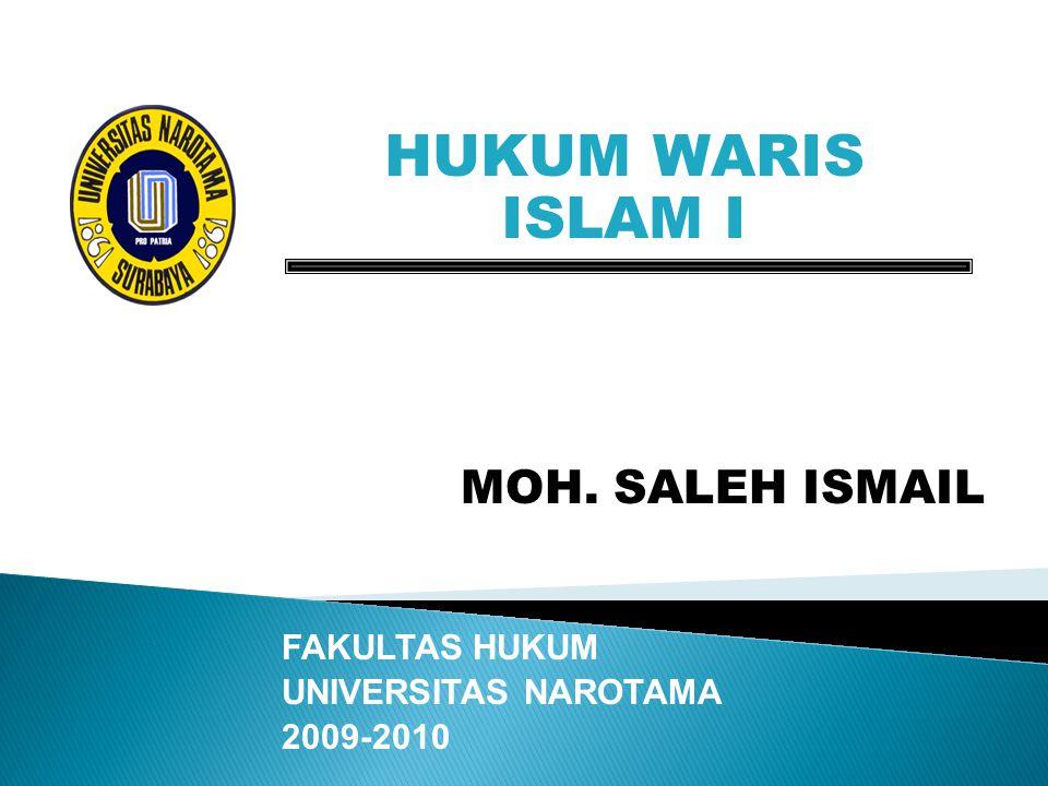 HUKUM WARIS ISLAM I MOH. SALEH ISMAIL FAKULTAS HUKUM UNIVERSITAS NAROTAMA 2009-2010