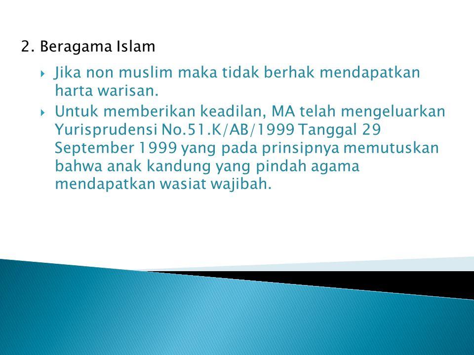 2. Beragama Islam  Jika non muslim maka tidak berhak mendapatkan harta warisan.  Untuk memberikan keadilan, MA telah mengeluarkan Yurisprudensi No.5