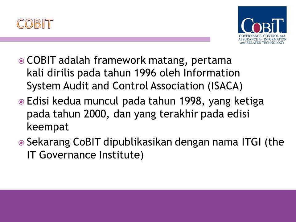  COBIT adalah framework matang, pertama kali dirilis pada tahun 1996 oleh Information System Audit and Control Association (ISACA)  Edisi kedua munc