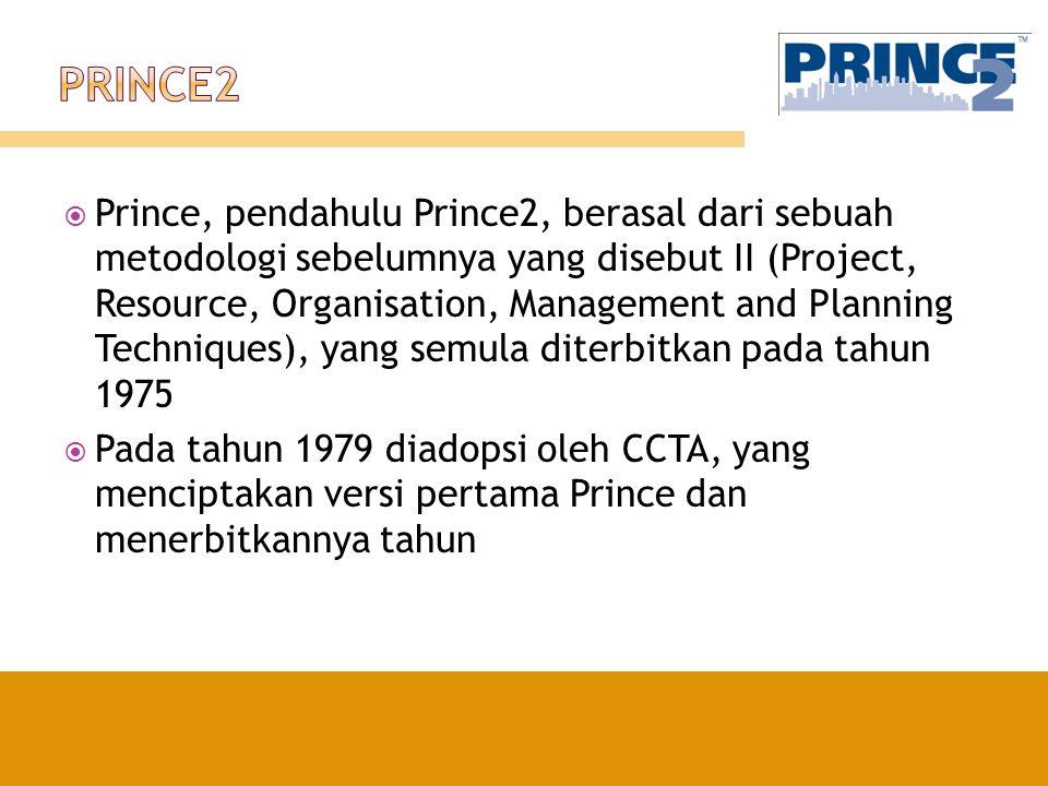  Prince, pendahulu Prince2, berasal dari sebuah metodologi sebelumnya yang disebut II (Project, Resource, Organisation, Management and Planning Techn