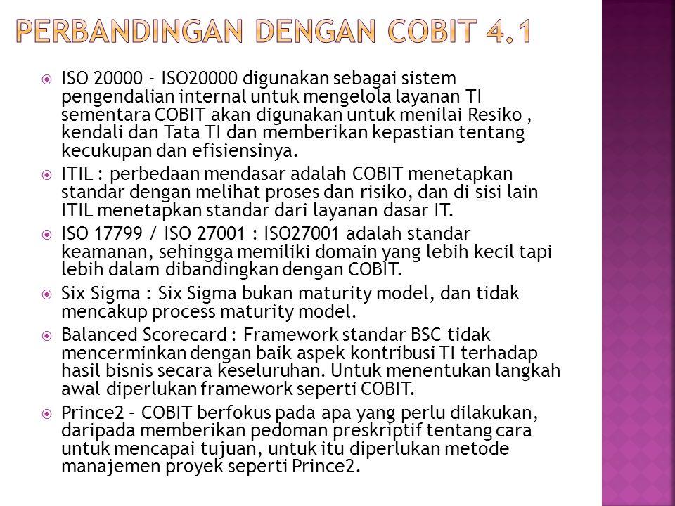  ISO 20000 - ISO20000 digunakan sebagai sistem pengendalian internal untuk mengelola layanan TI sementara COBIT akan digunakan untuk menilai Resiko,