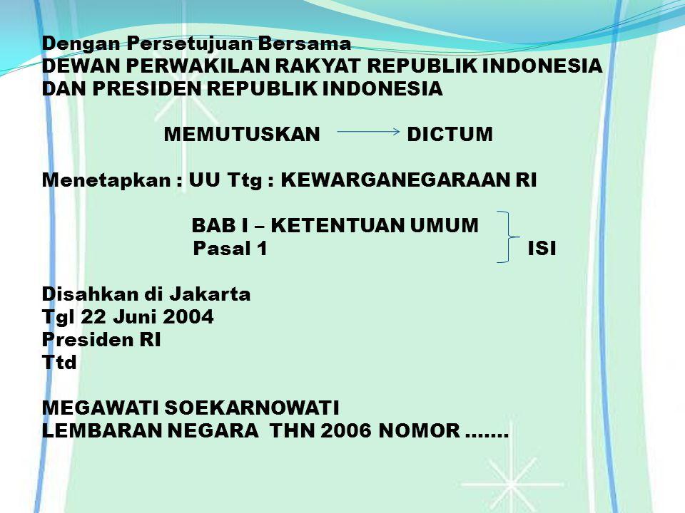 Dengan Persetujuan Bersama DEWAN PERWAKILAN RAKYAT REPUBLIK INDONESIA DAN PRESIDEN REPUBLIK INDONESIA MEMUTUSKAN DICTUM Menetapkan : UU Ttg : KEWARGAN