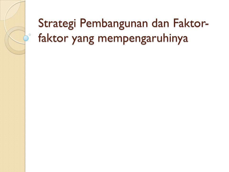 Strategi Pembangunan dan Faktor- faktor yang mempengaruhinya