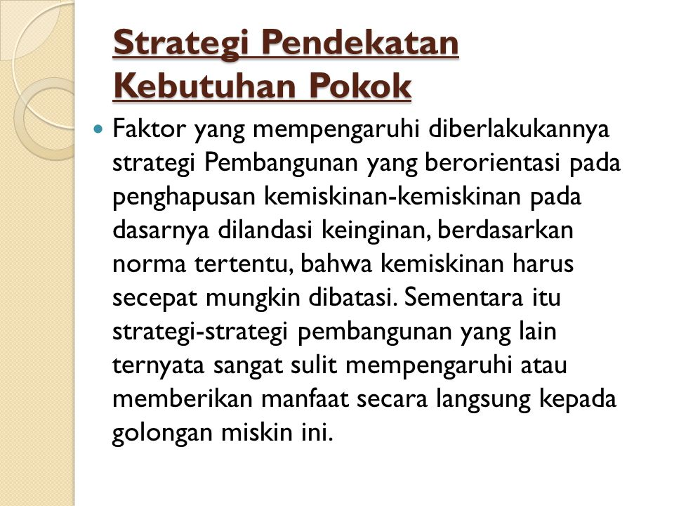 Strategi Pendekatan Kebutuhan Pokok Faktor yang mempengaruhi diberlakukannya strategi Pembangunan yang berorientasi pada penghapusan kemiskinan-kemisk