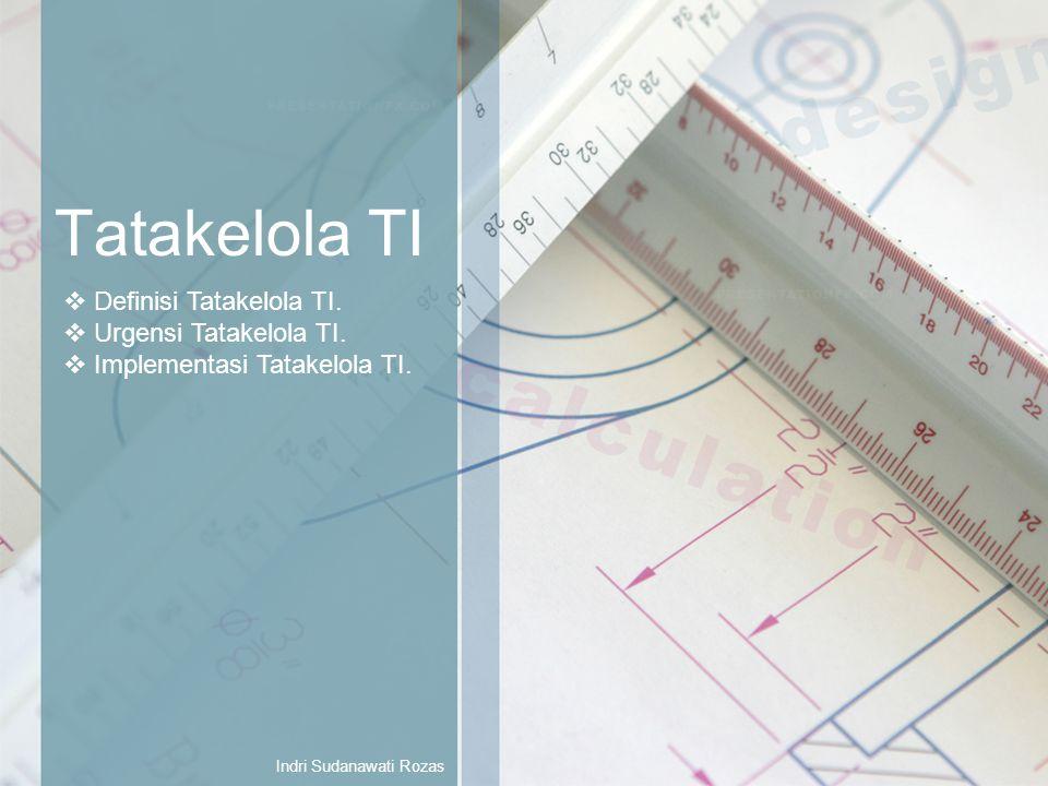 Tatakelola TI Indri Sudanawati Rozas  Definisi Tatakelola TI.  Urgensi Tatakelola TI.  Implementasi Tatakelola TI.