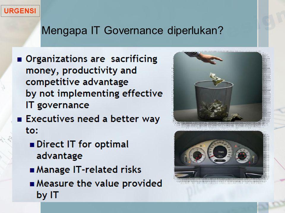 Mengapa IT Governance diperlukan? URGENSI