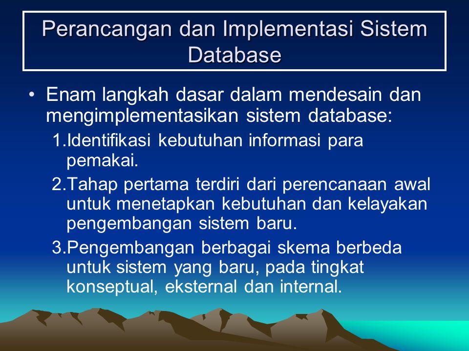Perancangan dan Implementasi Sistem Database Enam langkah dasar dalam mendesain dan mengimplementasikan sistem database: 1.Identifikasi kebutuhan info