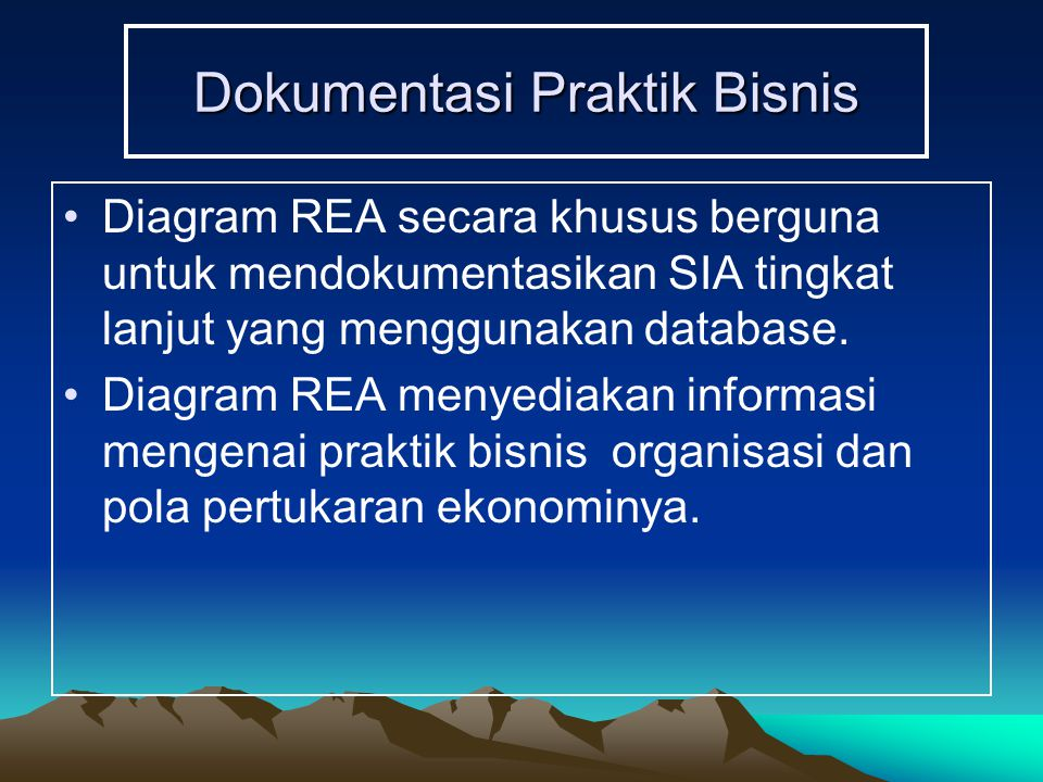 Dokumentasi Praktik Bisnis Diagram REA secara khusus berguna untuk mendokumentasikan SIA tingkat lanjut yang menggunakan database. Diagram REA menyedi