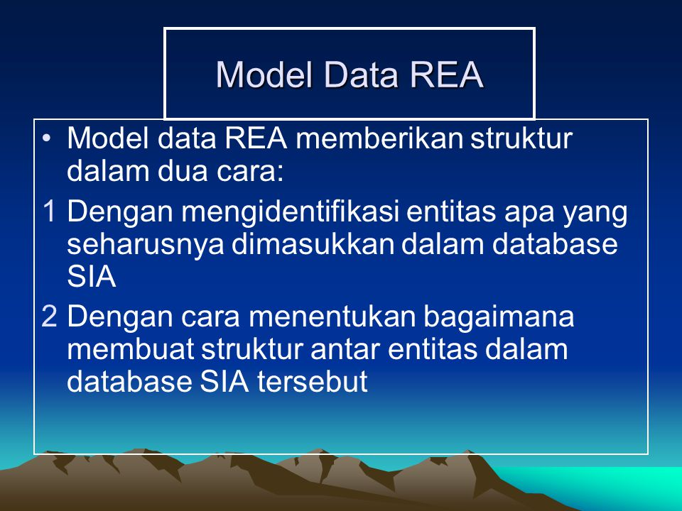 Model Data REA Model data REA memberikan struktur dalam dua cara: 1Dengan mengidentifikasi entitas apa yang seharusnya dimasukkan dalam database SIA 2