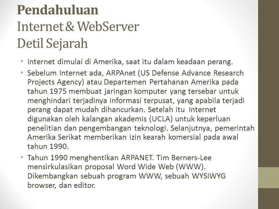 Pendahuluan Internet & WebServer Detil Sejarah Internet dimulai di Amerika, saat itu dalam keadaan perang. Sebelum Internet ada, ARPAnet (US Defense A