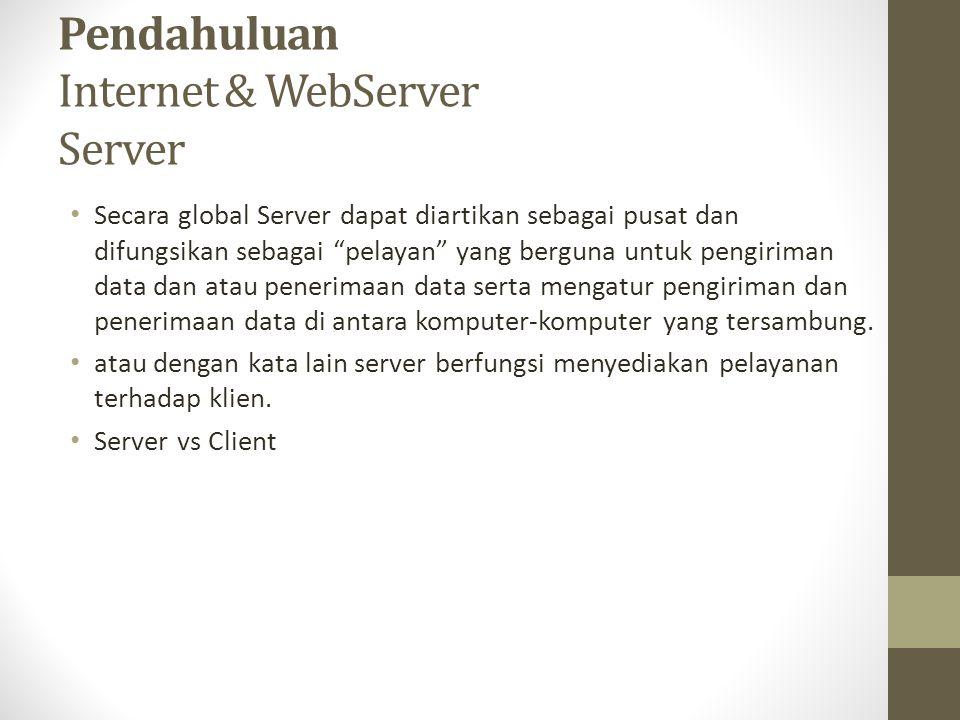 """Pendahuluan Internet & WebServer Server Secara global Server dapat diartikan sebagai pusat dan difungsikan sebagai """"pelayan"""" yang berguna untuk pengir"""