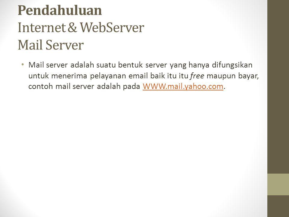 Pendahuluan Internet & WebServer Mail Server Mail server adalah suatu bentuk server yang hanya difungsikan untuk menerima pelayanan email baik itu itu