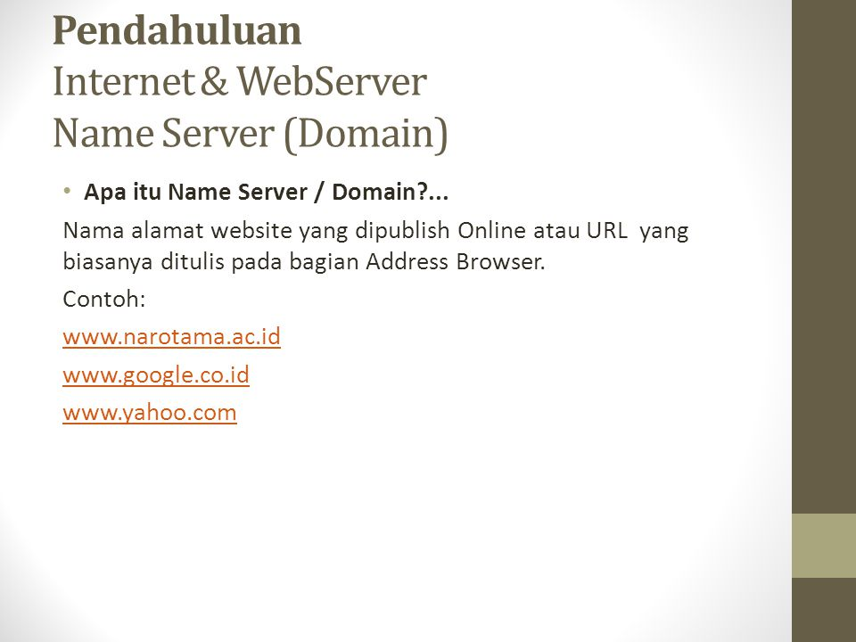 Pendahuluan Internet & WebServer Name Server (Domain) Apa itu Name Server / Domain?... Nama alamat website yang dipublish Online atau URL yang biasany