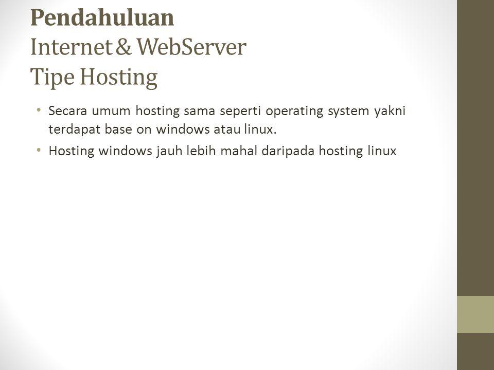 Pendahuluan Internet & WebServer Tipe Hosting Secara umum hosting sama seperti operating system yakni terdapat base on windows atau linux. Hosting win
