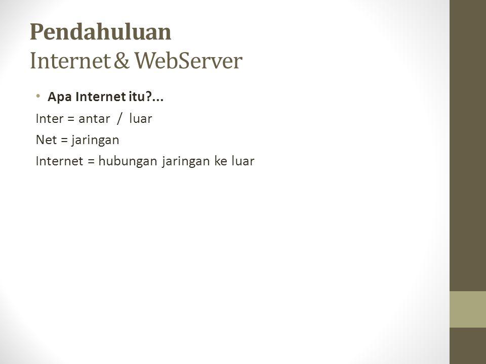 Pendahuluan Internet & WebServer Apa Internet itu?... Inter = antar / luar Net = jaringan Internet = hubungan jaringan ke luar