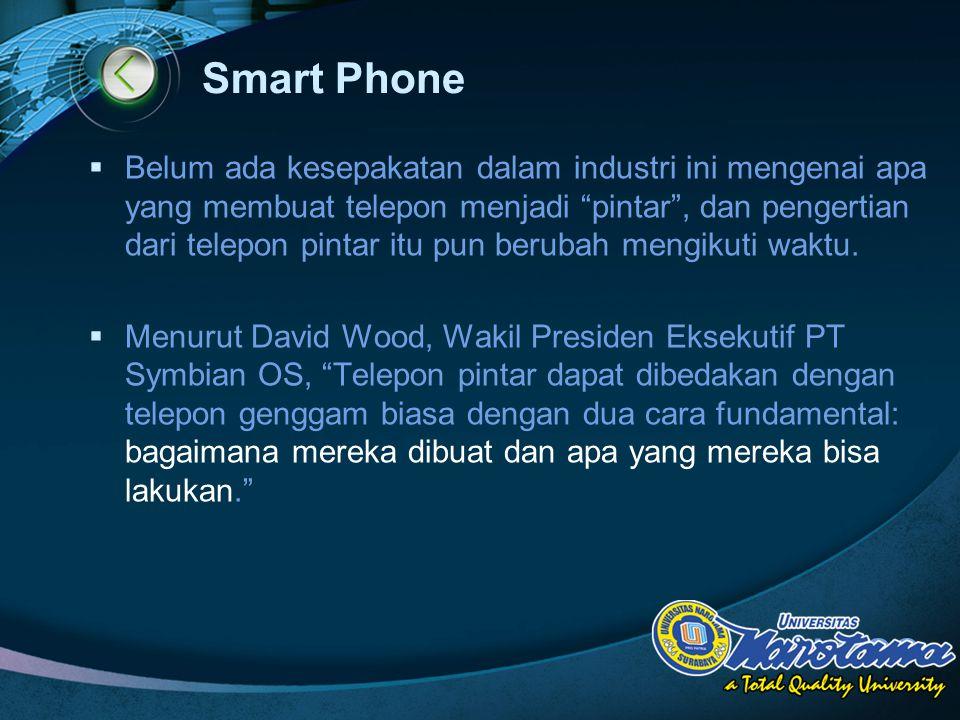 LOGO Smart Phone  Belum ada kesepakatan dalam industri ini mengenai apa yang membuat telepon menjadi pintar , dan pengertian dari telepon pintar itu pun berubah mengikuti waktu.