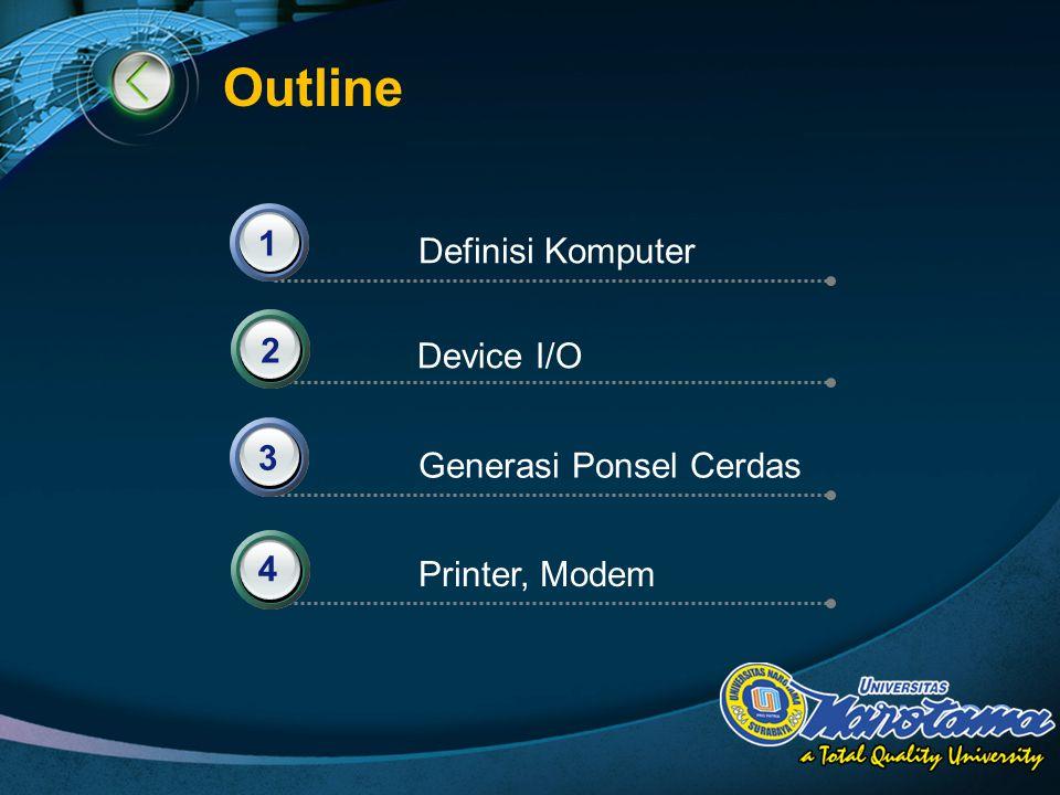LOGO Outline Definisi Komputer 1 Device I/O Generasi Ponsel Cerdas Printer, Modem 2 3 4