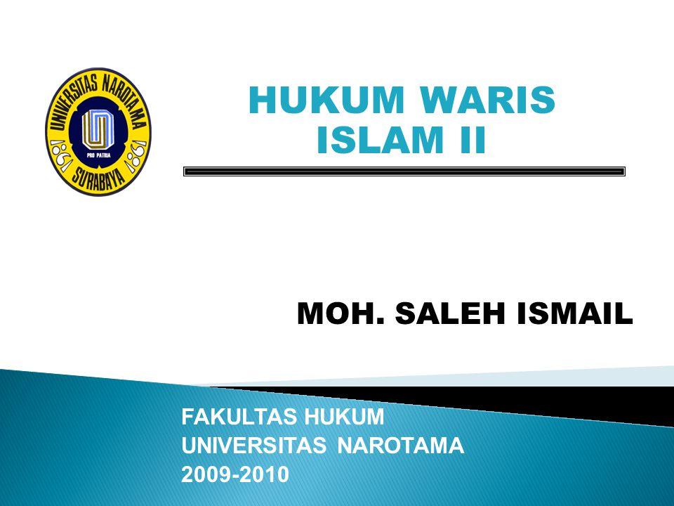 HUKUM WARIS ISLAM II MOH. SALEH ISMAIL FAKULTAS HUKUM UNIVERSITAS NAROTAMA 2009-2010