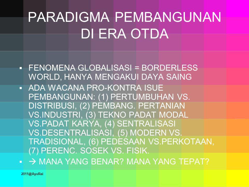 PARADIGMA PEMBANGUNAN DI ERA OTDA  FENOMENA GLOBALISASI = BORDERLESS WORLD, HANYA MENGAKUI DAYA SAING  ADA WACANA PRO-KONTRA ISUE PEMBANGUNAN: (1) PERTUMBUHAN VS.