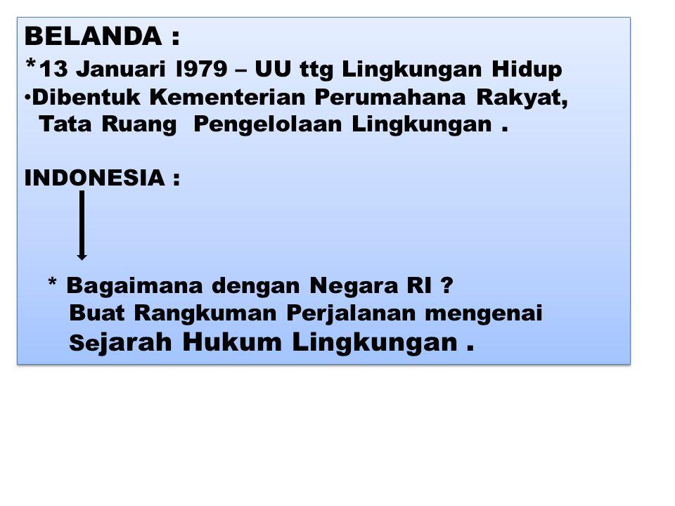 BELANDA : * 13 Januari l979 – UU ttg Lingkungan Hidup Dibentuk Kementerian Perumahana Rakyat, Tata Ruang Pengelolaan Lingkungan. INDONESIA : * Bagaima