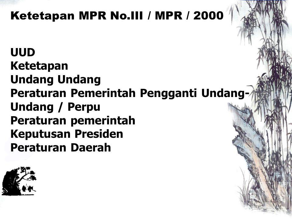 Ketetapan MPR No.III / MPR / 2000 UUD Ketetapan Undang Peraturan Pemerintah Pengganti Undang- Undang / Perpu Peraturan pemerintah Keputusan Presiden P