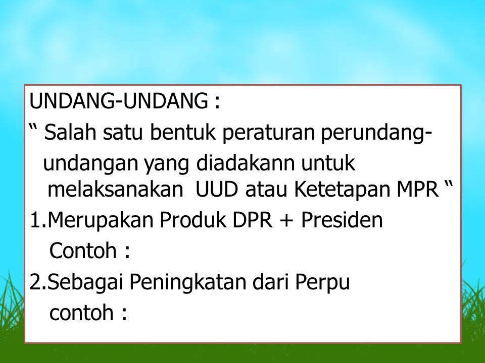 """UNDANG-UNDANG : """" Salah satu bentuk peraturan perundang- undangan yang diadakann untuk melaksanakan UUD atau Ketetapan MPR """" 1.Merupakan Produk DPR +"""