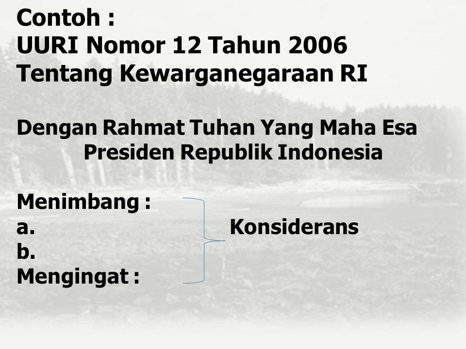 UURI Nomor 12 Tahun 2006 Tentang Kewarganegaraan RI Dengan Rahmat Tuhan Yang Maha Esa Presiden Republik Indonesia Menimbang : a. Konsiderans b. Mengin
