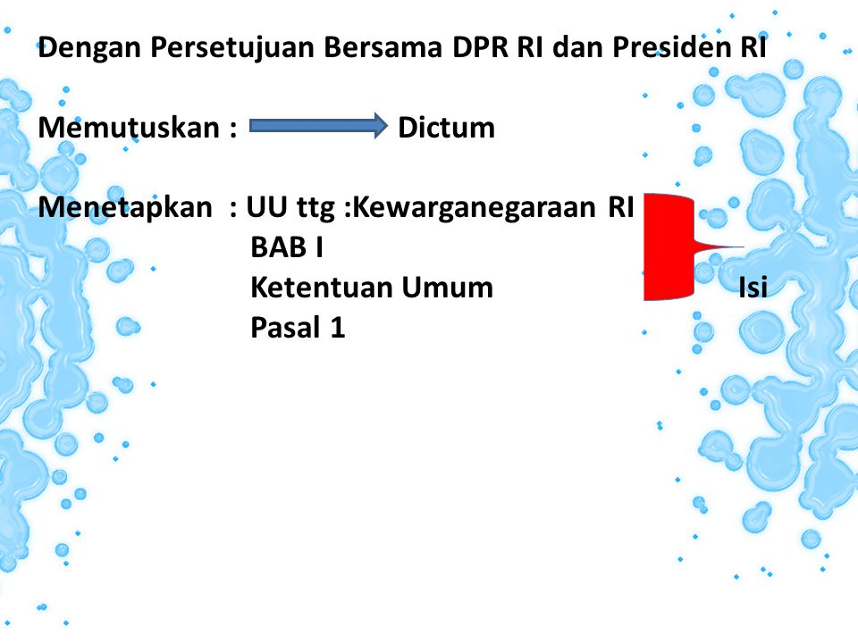 Dengan Persetujuan Bersama DPR RI dan Presiden RI Memutuskan : Dictum Menetapkan : UU ttg :Kewarganegaraan RI BAB I Ketentuan Umum Isi Pasal 1