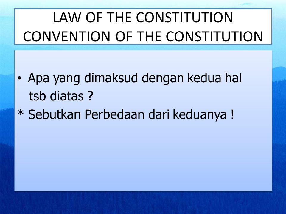 LAW OF THE CONSTITUTION CONVENTION OF THE CONSTITUTION Apa yang dimaksud dengan kedua hal tsb diatas ? * Sebutkan Perbedaan dari keduanya ! Apa yang d
