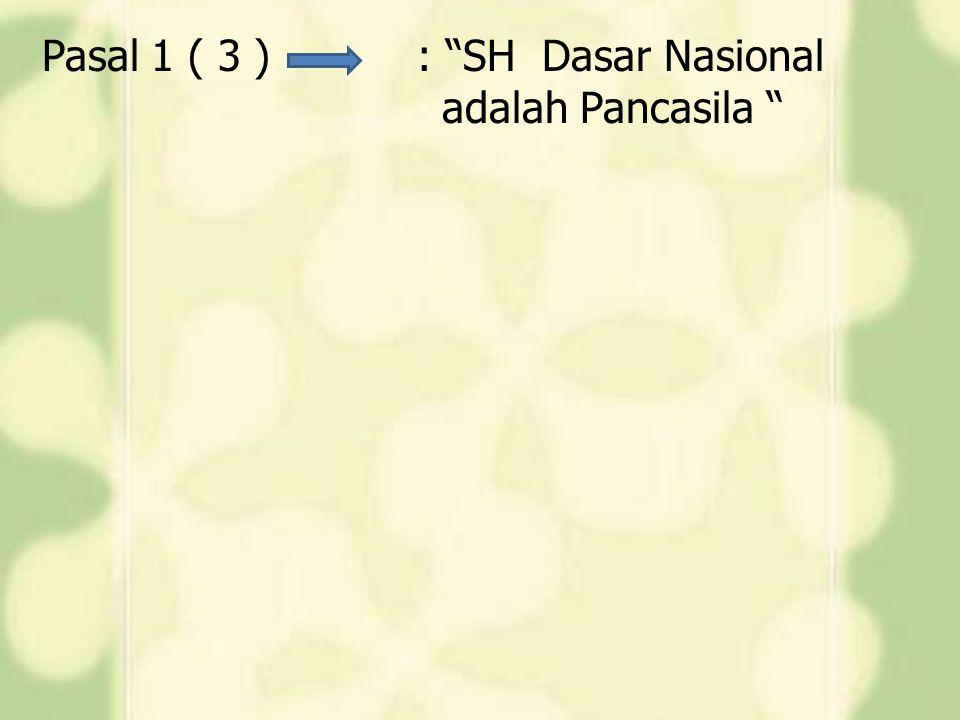 """Pasal 1 ( 3 ) : """"SH Dasar Nasional adalah Pancasila """""""