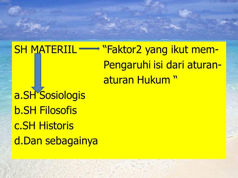 "SH MATERIIL ""Faktor2 yang ikut mem- Pengaruhi isi dari aturan- aturan Hukum "" a.SH Sosiologis b.SH Filosofis c.SH Historis d.Dan sebagainya"