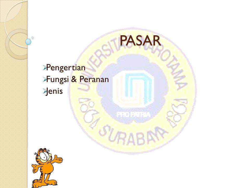 Pengertian PASAR Pasar adalah tempat atau sarana bertemunya penjual dan pembeli baik secara langsung maupun tidak langsung untuk melakukan transaksi jual/beli