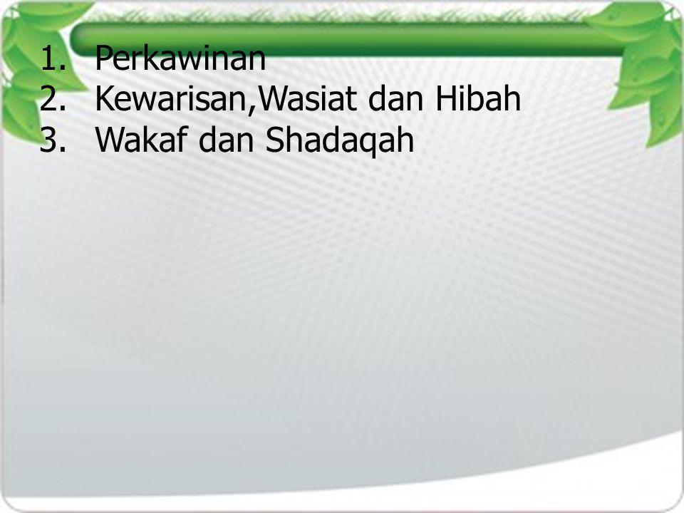 1.Perkawinan 2.Kewarisan,Wasiat dan Hibah 3.Wakaf dan Shadaqah